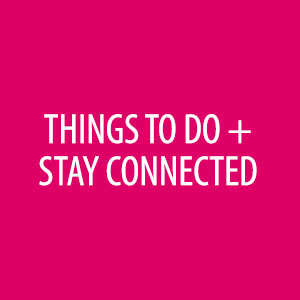 Things to do and stay connected