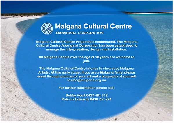 Malgana Cultural Centre Project has commenced. All Aboriginal people over the age of 18 are welcome to jpin. Contact Bobby Hoult on 0427 481 312 for more information.